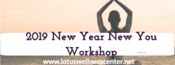 Lotus Wellness Center - 2019 New Year New You Workshop
