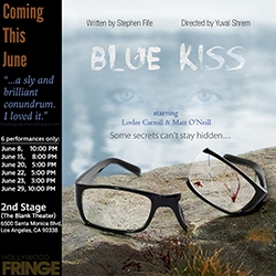 BLUE KISS - Opening Night This Saturday (June 15) at the 2019 Hollywood Fringe Theater Festival