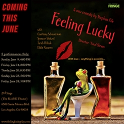 FEELING LUCKY - Opening Tomorrow (June 14) - a World Premiere at the 2019 Hollywood Fringe Theater Festival