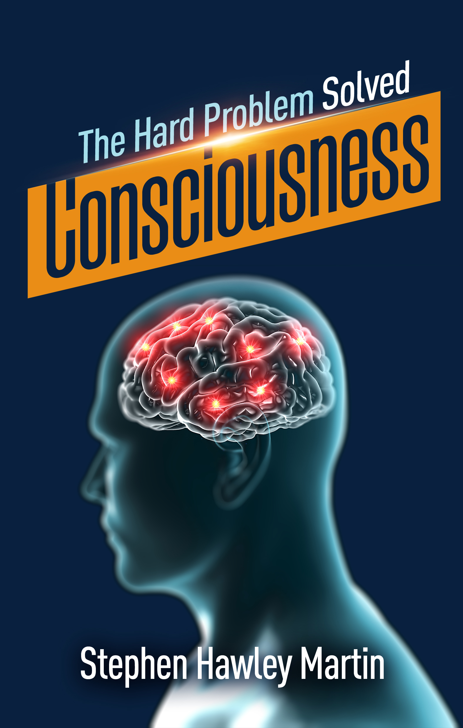 How Does the Brain Create Consciousness? Or Does It? Research Revealed in a New Book Points to an Answer That is Difficult to Refute