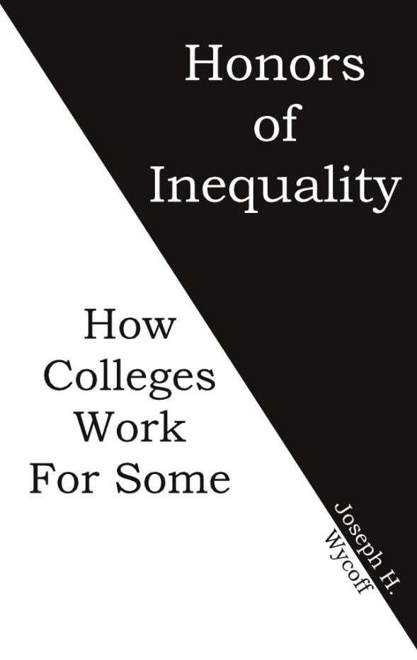 The Honors of Inequality: Why Colleges Work for Some and Not for Others