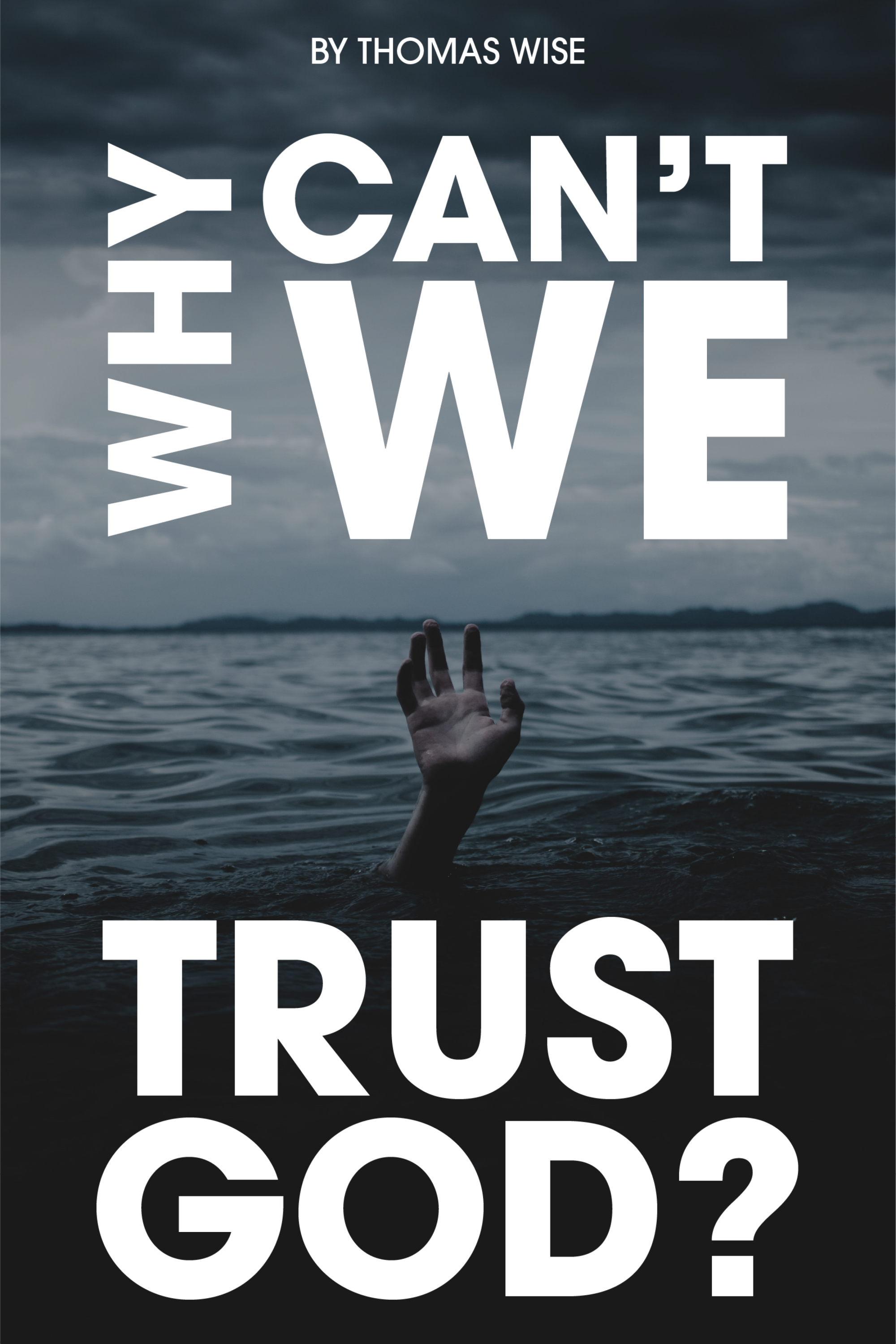 """So You Think God Turned His Back on Us? Read """"Why Can't We Trust God?"""" - a New Book by Award Winning Author Thomas Wise"""