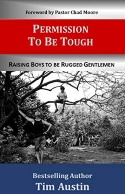 """Bestselling Author, Tim Austin, Releases Book, """"Permission to be Tough: Raising Boys to be Rugged Gentlemen,"""" Which Addresses the Unrest and Disrespect in Society"""