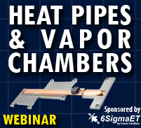 Webinar: Heat Pipes & Vapor Chambers - How They Work and Their Deployment in Electronics Thermal Management, 10-20-22 at 2 PM EST