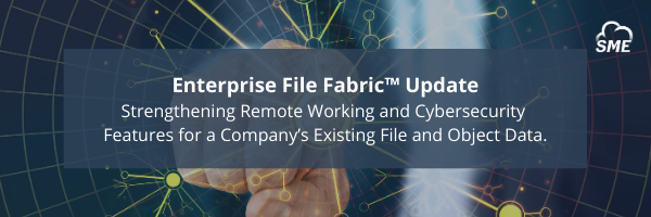 Storage Made Easy Updates the Enterprise File Fabric, Strengthening Remote Working and Cybersecurity Features for a Company's Existing File and Object Data