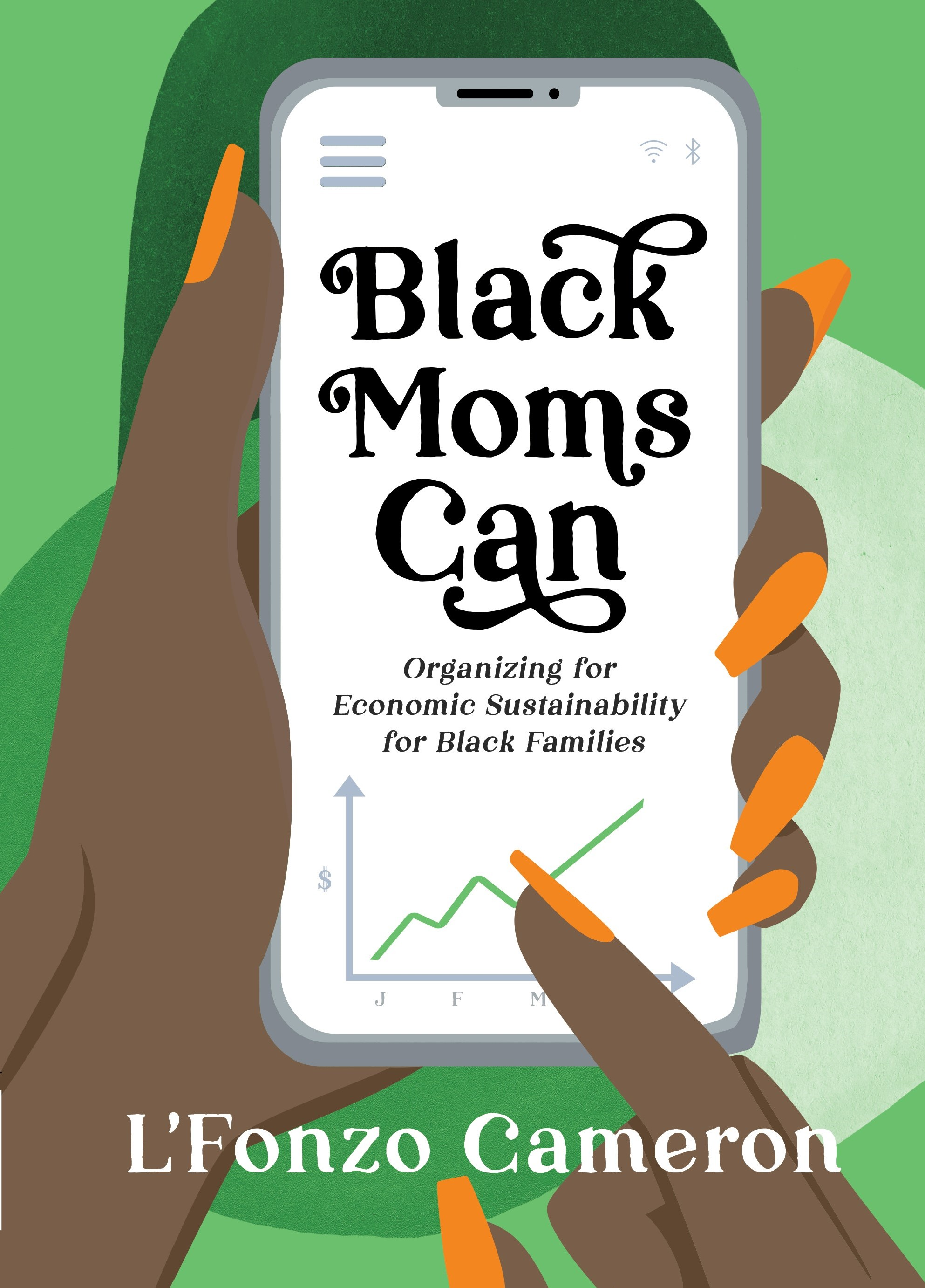 """Community Advancement Initiative, Inc. and Calling Card Books Announce the Release of """"Black Moms Can: Organizing for Economic Empowerment"""" by L'Fonzo Cameron"""