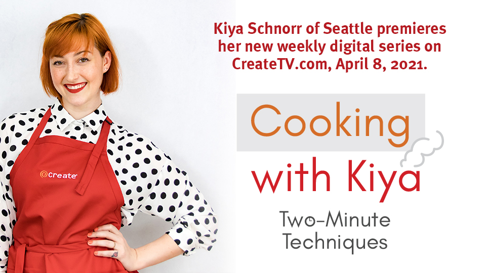 "Digital Video Series ""Cooking with Kiya: Two-Minute Techniques"" Launches April 8 on CreateTV.com"