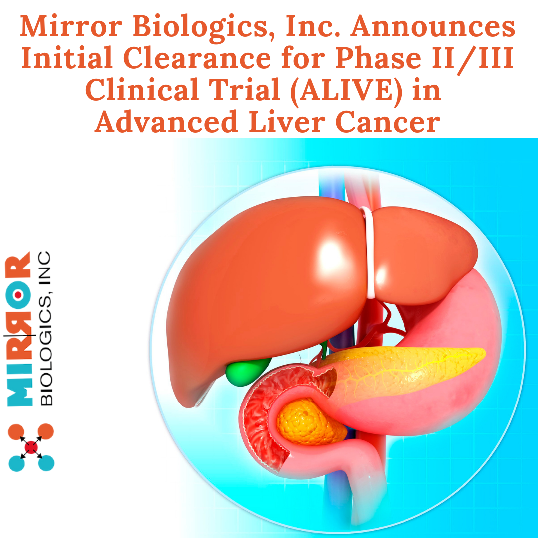 Mirror Biologics, Inc. Announces Initial Clearance for Phase II/III Clinical Trial (ALIVE) in Advanced Liver Cancer