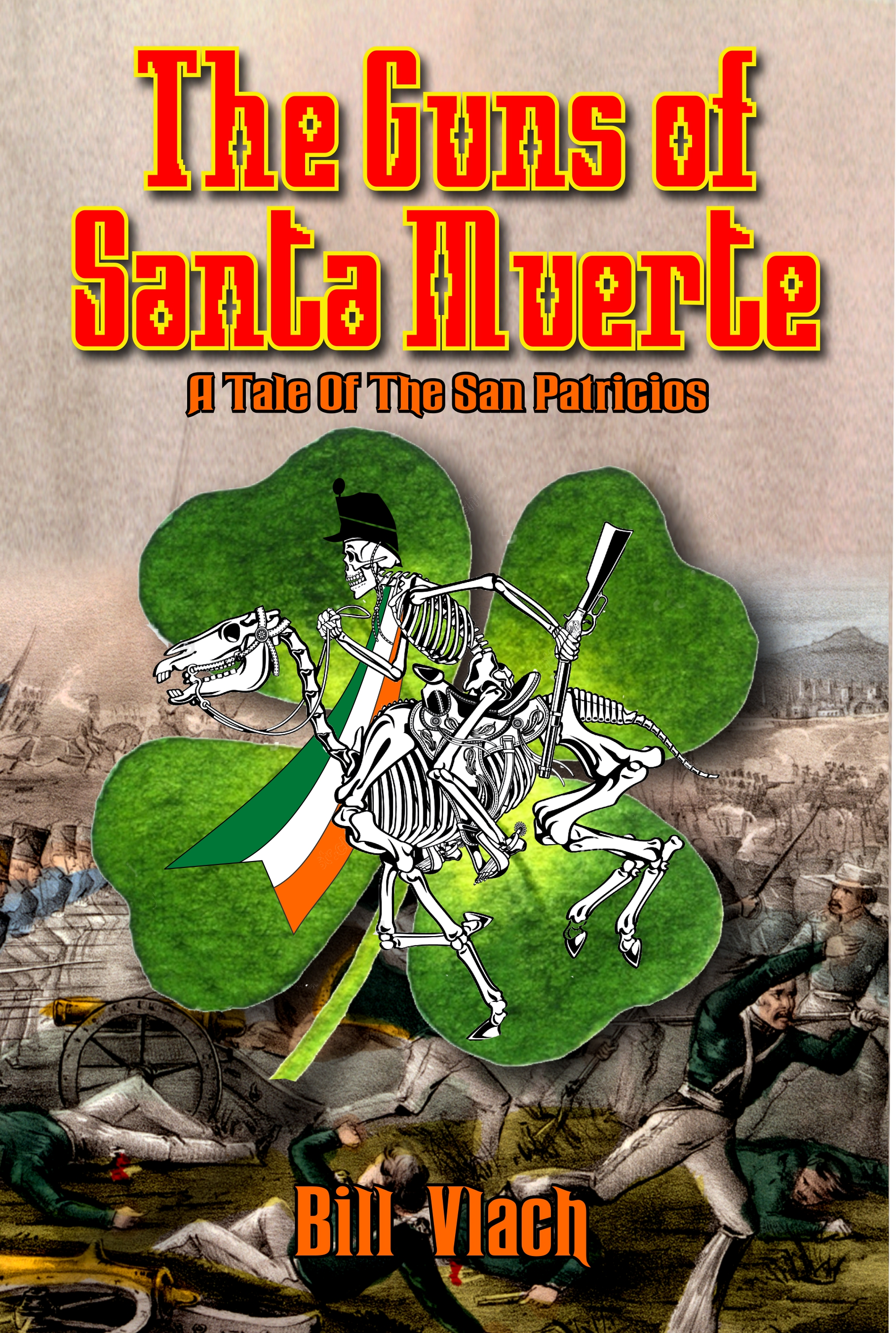 """The Epic Story of the San Patricios and the Mexican American War Told in a New Historical Novel, """"The Guns of Santa Muerte: A Tale of the San Patricios,"""" by Bill Vlach"""