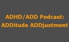 ADHD/ADD Podcast: ADDitude ADDjustment