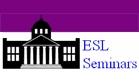 ESL Seminars