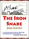 The Iron Snake by John Gaudet, An Unforgettable Saga of a Railroad in Africa that Changed the Lives of Millions