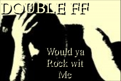 Double FF - Would ya Rock wit Me - Official Release