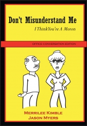 Don't Misunderstand Me… I Think You're a Moron Office Conversation Edition by Merrilee Kimble & Jason Myers