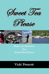 Sweet Tea Please Recipes & Recollections from Eastern North Carolina