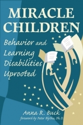"""""""Miracle Children: Behavior and Learning Disabilities Uprooted"""" a Hope-Filled Resource"""