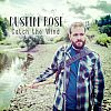 """Dustin Rose Releases His Newest Album, """"Catch The Wind"""""""