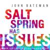 Salt Spring Has Issues: John Bateman Releasing Book About Famed Salt Spring Island
