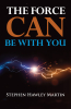 """Just Published: """"The Force Can Be With You,"""" a New Book by Stephen Hawley Martin"""