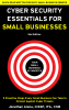 """New Book """"Cyber Security Essentials for Small Businesses"""" Published; Technology Service RealTechPros Launched to Help in the Fight Against Small Business Cyber Attacks"""