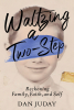 """""""Waltzing a Two-Step: Reckoning Family, Faith, and Self"""" by Dan Juday is a Cautionary Tale That Resonates in 2021, an Unsettled Time Like the 60s and 70s; LGBTQ Memoir"""