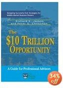 The $10 Trillion Opportunity: Designing Successful Exit Strategies for Middle Market Business Owners