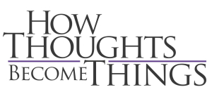 How Thoughts Become Things - Law of Attraction